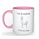 Coffee Mug - Anything is Possible whilst in a Tu Tu