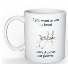 "Coffee Mug - Don't Need Flowers But Alpacas"" if you want to win my heart!"